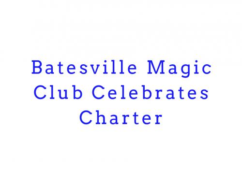 Batesville Magic Club Celebrates Charter